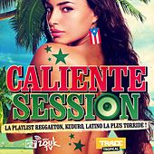 Caliente Session (La Playlist Reggaeton, Kuduro, Latino la Plus Torride!) by Various Artists
