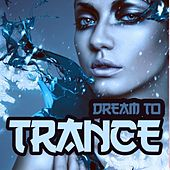 Dream to Trance by Various Artists