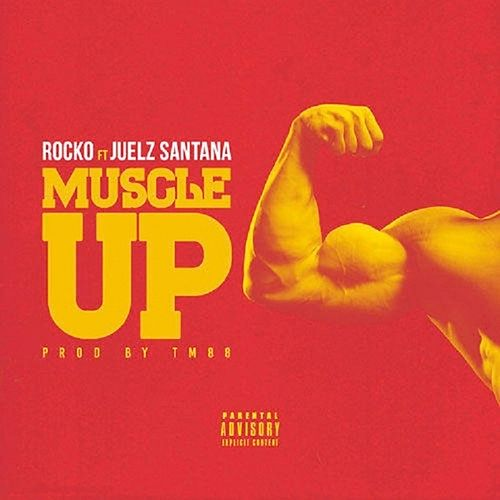 Muscle Up (feat. Juelz Santana) - Single by Rocko