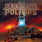 Men Become Gods by Dead Earth Politics