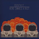 Here Comes a Riot by Identikit