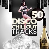 50 Disco Chillout Tracks by Various Artists