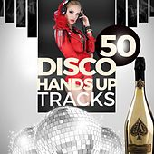 50 Disco Hands Up Tracks by Various Artists
