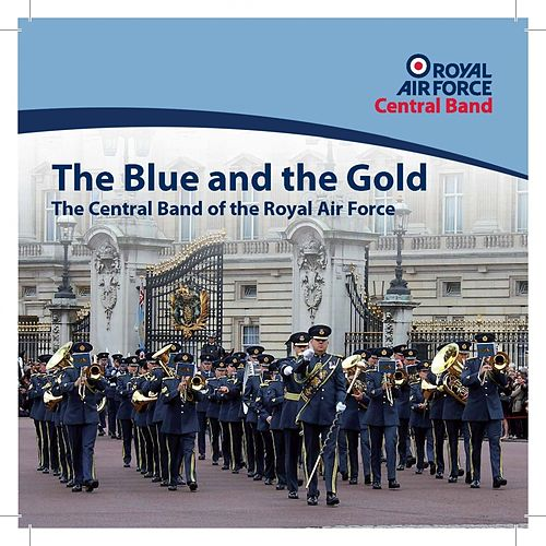 The Blue And The Gold by The Central Band Of The Royal Air Force