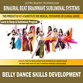 Belly Dance Skills Development: Combination of Subliminal & Learning While Sleeping Program (Positive Affirmations, Isochronic Tones & Binaural Beats) by Binaural Beat Brainwave Subliminal Systems