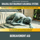 Bereavement Aid: Combination of Subliminal & Learning While Sleeping Program (Positive Affirmations, Isochronic Tones & Binaural Beats) by Binaural Beat Brainwave Subliminal Systems