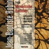Felix Mendelssohn: Intégrale de l'œuvre pour orgue by Jean-Baptiste Robin