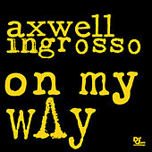 On My Way by Axwell Ʌ Ingrosso