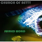 Swirled World by Church of Betty