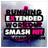 Running Extended Workout Smash Hit Mix Compilation by Various Artists