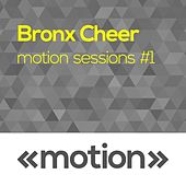 Motion Sessions #1 by Bronx Cheer