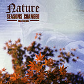 Seasons Changed Fall Edition by Nature
