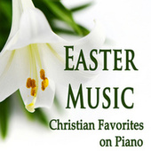 Easter Music: Christian Favorites on Piano by Steven C