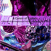 A Canon of Canons: Pachelbel's Canon in D Major by Various Artists
