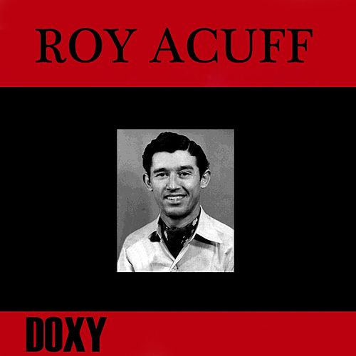Roy Acuff (Doxy Collection, Remastered) by Roy Acuff