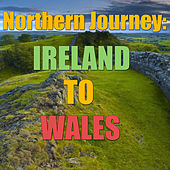 Northern Journey: Ireland To Wales, Vol.2 by Various Artists