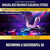 Becoming a Successful DJ - Disc Jockey: Combination of Subliminal & Learning While Sleeping Program (Positive Affirmations, Isochronic Tones & Binaural Beats) by Binaural Beat Brainwave Subliminal Systems