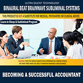 Becoming a Successful Accountant: Combination of Subliminal & Learning While Sleeping Program (Positive Affirmations, Isochronic Tones & Binaural Beats) by Binaural Beat Brainwave Subliminal Systems