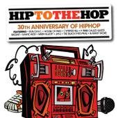Hip To The Hop: 30th Anniversary Of Hip Hop Hip To Da Hop (International Version) von Various Artists