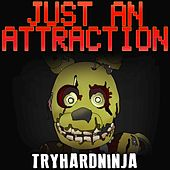 Just an Attraction by TryHardNinja