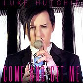 Come and Get Me by Luke Hutchie