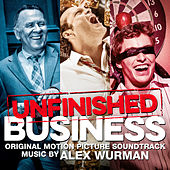 Unfinished Business (Original Motion Picture Soundtrack) by Alex Wurman