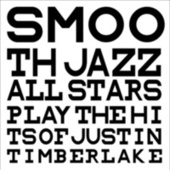 Smooth Jazz All Stars Play the Hits of Justin Timberlake by Smooth Jazz Allstars