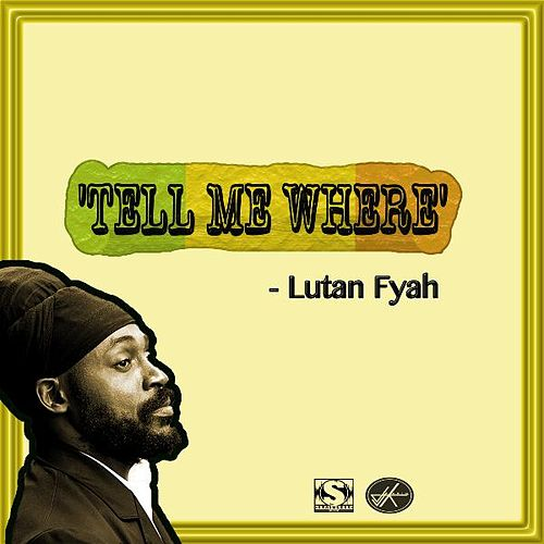 Tell Me Where by Lutan Fyah