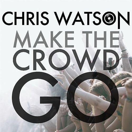 Make the Crowd Go by Chris Watson