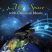 My Space with Classical Music – Space, My World by Classics, Sphere, Zone, My Favorite Place with Famous Composers by Classical Music Space Academy