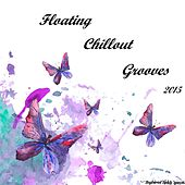 Floating Chillout Grooves 2015 by Various Artists