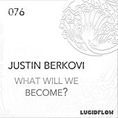 What Will We Become? by Justin Berkovi