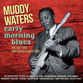 Early Morning Blues: The 1947 - 1955 Aristocrat & Chess Sides by Muddy Waters