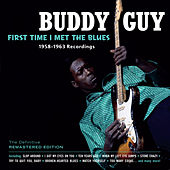 First Time I Met the Blues: 1958-1963 Recordings by Buddy Guy