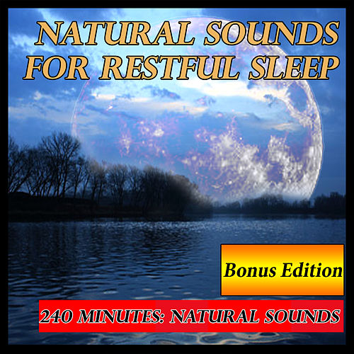 Natural Sounds for Restful Sleep: 240 Minutes Bonus Edition by Natural Sounds