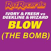 Blow (The Bomb) (DJ Fresh & Ivory vs. Deekline vs. Wizard) by DJ Fresh