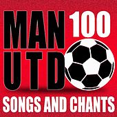 100 Manchester United Songs and Chants by Various Artists
