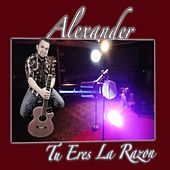 Tu Eres la Razón by Alexander