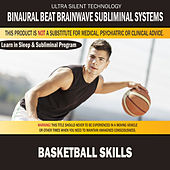 Basketball Skills: Combination of Subliminal & Learning While Sleeping Program (Positive Affirmations, Isochronic Tones & Binaural Beats) by Binaural Beat Brainwave Subliminal Systems