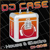 DJ Case House & Electro 01-2015 by Various Artists