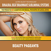 Beauty Pageants: Combination of Subliminal & Learning While Sleeping Program (Positive Affirmations, Isochronic Tones & Binaural Beats) by Binaural Beat Brainwave Subliminal Systems