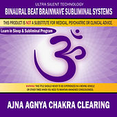 Ajna  Agnya Chakra Clearing: Combination of Subliminal & Learning While Sleeping Program (Positive Affirmations, Isochronic Tones & Binaural Beats) by Binaural Beat Brainwave Subliminal Systems