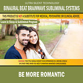 Be More Romantic: Combination of Subliminal & Learning While Sleeping Program (Positive Affirmations, Isochronic Tones & Binaural Beats) by Binaural Beat Brainwave Subliminal Systems