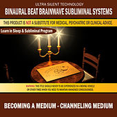 Becoming a Medium - Channeling Medium: Combination of Subliminal & Learning While Sleeping Program (Positive Affirmations, Isochronic Tones & Binaural Beats) by Binaural Beat Brainwave Subliminal Systems