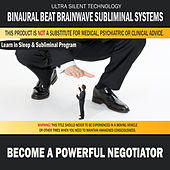 Become a Powerful Negotiator: Combination of Subliminal & Learning While Sleeping Program (Positive Affirmations, Isochronic Tones & Binaural Beats) by Binaural Beat Brainwave Subliminal Systems