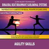 Agility Skills: Combination of Subliminal & Learning While Sleeping Program (Positive Affirmations, Isochronic Tones & Binaural Beats) by Binaural Beat Brainwave Subliminal Systems