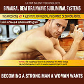 Becoming a Strong Man a Woman Wants: Combination of Subliminal & Learning While Sleeping Program (Positive Affirmations, Isochronic Tones & Binaural Beats) by Binaural Beat Brainwave Subliminal Systems