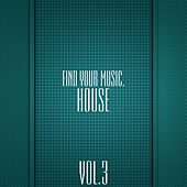 Find Your Music. House, Vol. 3 by Various Artists
