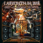 Labyrinth in Dub by Heavyweight Dub Champion