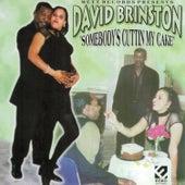 Someboy's Cuttin' My Cake by David Brinston